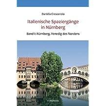Italienische Spaziergänge in Nürnberg, Bd.1: Nürnberg, Venedig des Nordens