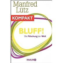 Bluff! Die Fälschung der Welt: Ein Beitrag aus Querdenken 2014 (German Edition)