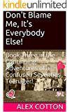 Don't Blame Me, It's Everybody Else!: The Continuing Adventures of a Confused Seventies Teenager! (Book 3) (Continuing Adventure of A Confused Seventies Teenager)