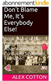 Don't Blame Me, It's Everybody Else!: The Continuing Adventures of a Confused Seventies Teenager! (Book 3) (Continuing Adventure of A Confused Seventies Teenager) (English Edition)