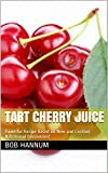 Tart Cherry Juice: Delicious and Powerful Recipe Based on New and Exciting Nutritional Discoveries!