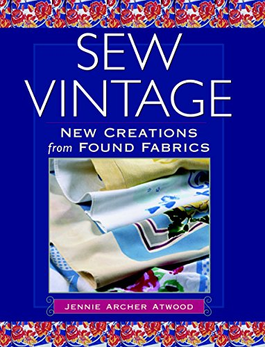 Sew Vintage: New Creations from Found Fabric