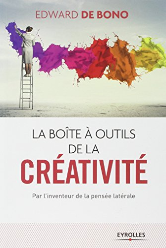 La boîte à outils de la créativité. Par l'inventeur de la pensée latérale. par Edward de Bono