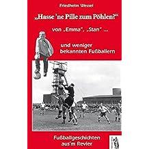 """Hasse 'ne Pille zum Pöhlen?: Von """"Emma"""", """"Stan""""... und weniger bekannten Fußballern. Fußballgeschichten aus 'm Revier"""