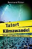 Tatort Klimawandel: Täter, Opfer und Profiteure einer globalen Revolution - Bernhard Pötter