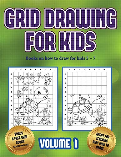 Books on how to draw for kids 5 - 7 (Grid drawing for kids - Volume 1): This book teaches kids how to draw using grids