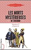 Les Morts mystérieuses de l'histoire (vol. 5): Napoléon Ier et Napoléon III