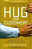 Hug Your Customers: The Proven Way to Personalize Sales and Achieve Astounding Results by Mitchell, Jack (2003) Hardcover
