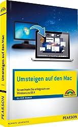 Umsteigen auf den Mac - Erfolgreich wechseln vom PC zum Mac: So wechseln Sie erfolgreich von Windows zu OS X (Macintosh Bücher)