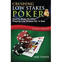 Crushing Low Stakes Poker: How to Make $1,000s Playing Low Stakes Sit 'n Gos, Volume 1: Strategy by Mike Turner (2016-02-05)