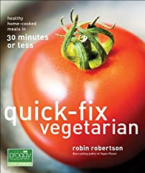 Quick-Fix Vegetarian: Healthy Home-Cooked Meals in 30 Minutes or Less (Quick-Fix Cooking) by Robin Robertson (2007-03-06)