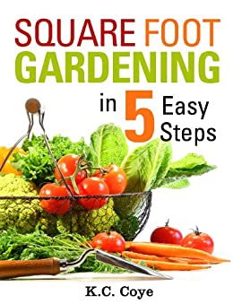 Square Foot Gardening: in 5 Easy Steps (English Edition) par [Coye, K.C.]