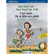 Das sind wir – Von Kopf bis Fuß: Kinderbuch Deutsch-Französisch
