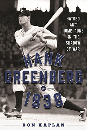 Hank Greenberg in 1938: Hatred and Home Runs in the Shadow of War (English Edition) por Ron Kaplan