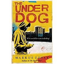 The Underdog (Underdogs) by Markus Zusak (2013-04-04)