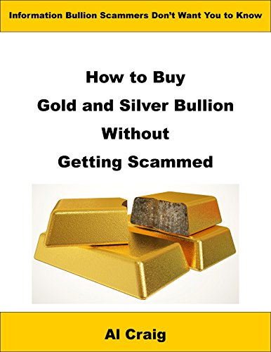 How to Buy Gold and Silver Bullion Without Getting Scammed (English Edition) (Edelmetall Bullion)