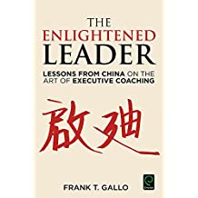 The Enlightened Leader: Lessons from China on the Art of Executive Coaching