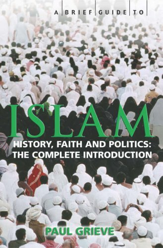 A Brief Guide to Islam: History, Faith and Politics: The Complete Introduction (Brief Histories) by Paul Grieve (2-Mar-2006) Paperback