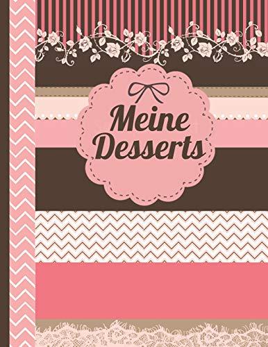 Meine Desserts: Das personalisierte Rezeptbuch zum Selberschreiben für 120 Dessertrezept Favoriten mit Inhaltsverzeichnis uvm. - florales Scrapbook Design - ca. A4 Softcover (leeres Kochbuch) - Floral Dessert