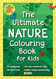 THE ULTIMATE NATURE COLOURING BOOK FOR KIDS: 100 Original Hand-Drawn pictures, 10 categories, GK & Trivia