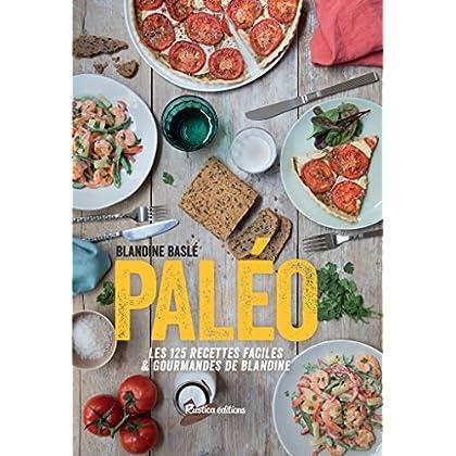 Paléo, Les 125 recettes faciles et gourmandes de Blandine (Cuisine bien-être)