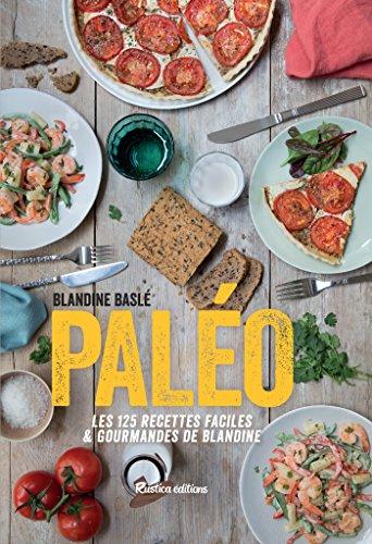 Paléo, Les 125 recettes faciles et gourmandes de Blandine (Cuisine bien-être) par Blandine Baslé