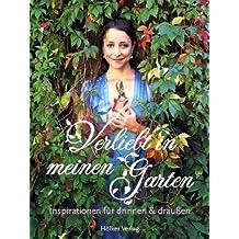 Verliebt in meinen Garten: Inspirationen für drinnen und draußen