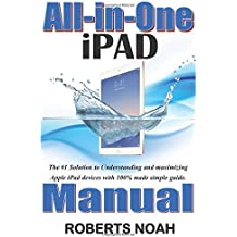 All-in-One iPad Manual: The #1 Solution to Understanding and maximizing Apple iPad devices with 100% made simple guide.