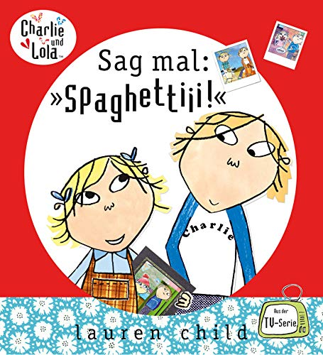 Charlie und Lola - Sag mal: 'Spaghettiii'! (Kinderbuch Hardcover)