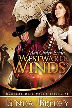 Mail Order Bride: Westward winds: A Clean Historical Cowboy Romance (Montana Mail Order Brides Book 1) (English Edition) di [Bridey, Linda]