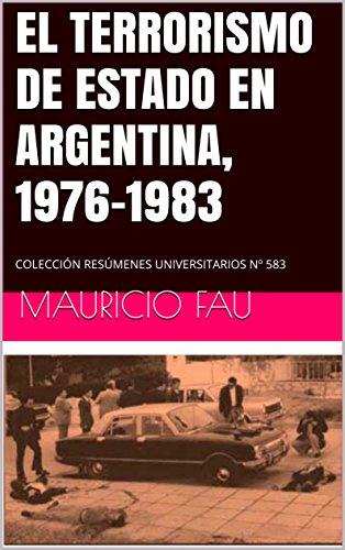 EL TERRORISMO DE ESTADO EN ARGENTINA, 1976-1983: COLECCIÓN RESÚMENES UNIVERSITARIOS Nº 583 por MAURICIO FAU