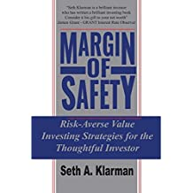 Margin of Safety: Risk-Averse Value Investing Strategies for the Thoughtful Investor: Going Beyond Financial Myth-making to Find Real Investment Value