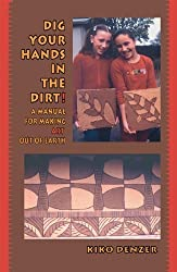 Dig Your Hands in the Dirt: A Manual For Making Art Out Of Earth by Kiko Denzer (2005-09-15)