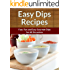Dip Recipes: Fast, Fun and Easy Gourmet Dips for All Occasions (The Easy Recipe)