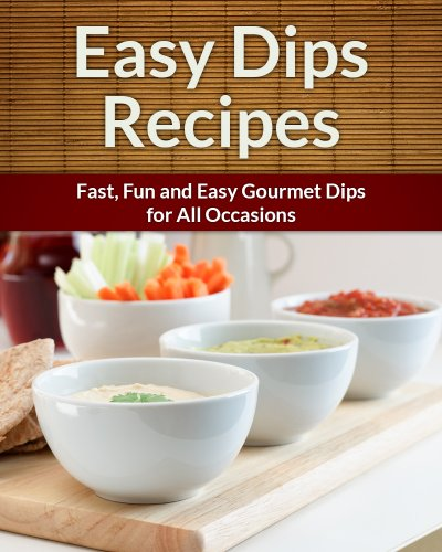 Dip Recipes: Fast, Fun and Easy Gourmet Dips for All Occasions (The Easy Recipe) (English Edition)