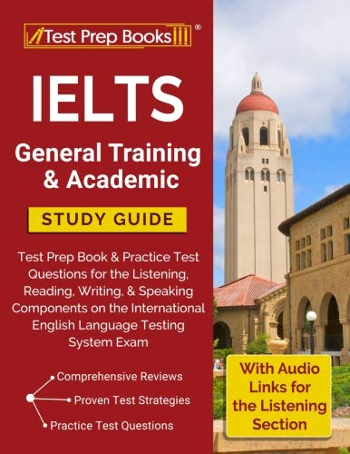 IELTS General Training Academic Study Guide Test Prep Book Practice Questions For The Listening Reading Writing Speaking Components On