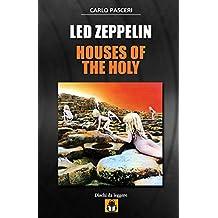 Led Zeppelin - Houses of the Holy: Guida all'ascolto: Volume 6