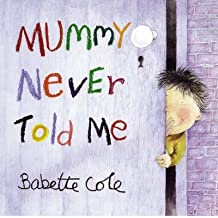 [(Mummy Never Told Me)] [Author: Babette Cole] published on (March, 2004)