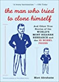 The Man Who Tried to Clone Himself: And Other True Stories of the World's Most Bizarr...