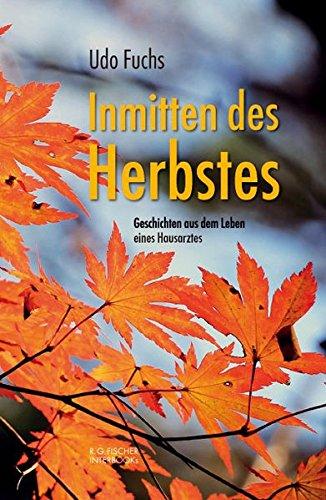 Inmitten des Herbstes: Geschichten aus dem Leben eines Hausarztes (R.G. Fischer INTERBOOKs ECO)