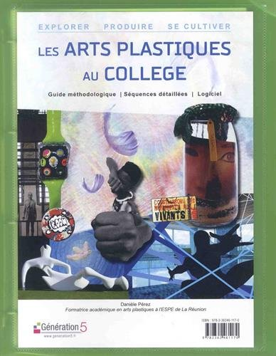 Les arts plastiques au collège : Explorer - Produire - Se cultiver (1Cédérom)