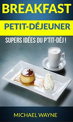 Couverture du livre Breakfast: Petit-déjeuner: Supers idées du p'tit-déj !