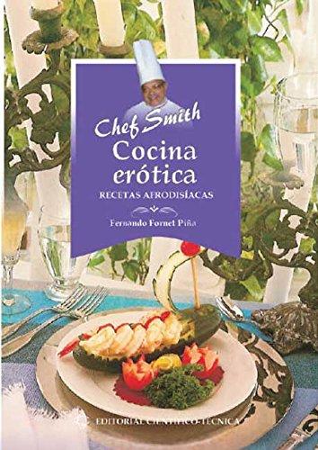 Cocina erótica. Recetas afrodisíacas por Fernando Fornet Piña