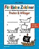 Für kleine Zeichner - Piraten & Wikinger: Zeichnen lernen leicht gemacht für Kinder ab 4 Jahren