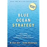 Blue Ocean Strategy: How to Create Uncontested Market Space and Make Competition Irrelevant by W. Chan Kim (2005-02-03)