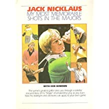 My Most Memorable Shots in the Majors--What You Can Learn from Them by Jack Nicklaus (1988-04-03)