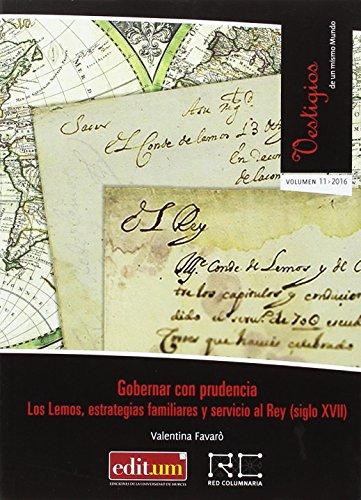 Descargar Libro Gobernar con Prudencia. los Lemos, Estrategias Familiares y Servicio Al Rey (Siglo Xvii) de Valentina Favaró