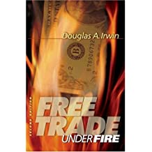 Free Trade Under Fire by Douglas A. Irwin (2005-03-27)
