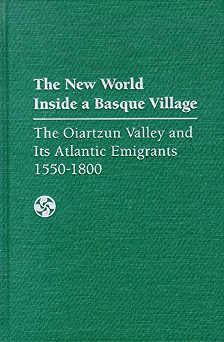 The New World Inside a Basque Village: The Oiartzun Valley and Its Atlantic Emigrants, 1550-1800 (Basque Series)