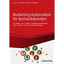 Marketing-Automation für Bestandskunden: Up-Selling, Cross-Selling, Empfehlungsmarketing: Mehr Umsatz mit der Wasserlochstrategie® (Haufe Fachbuch)